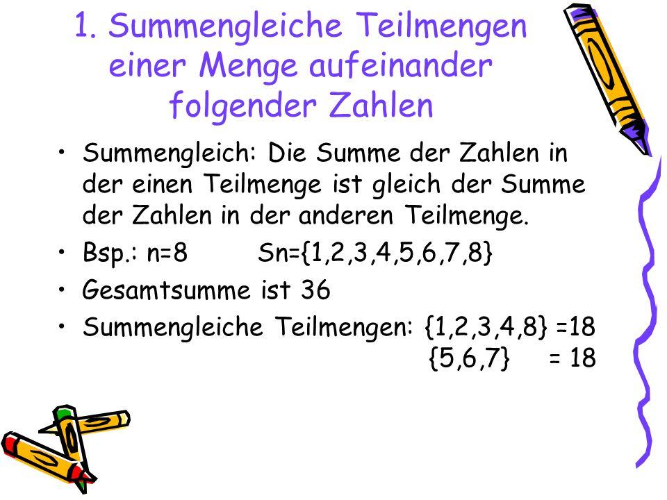 1. Summengleiche Teilmengen einer Menge aufeinander folgender Zahlen Summengleich: Die Summe der Zahlen in der einen Teilmenge ist gleich der Summe de