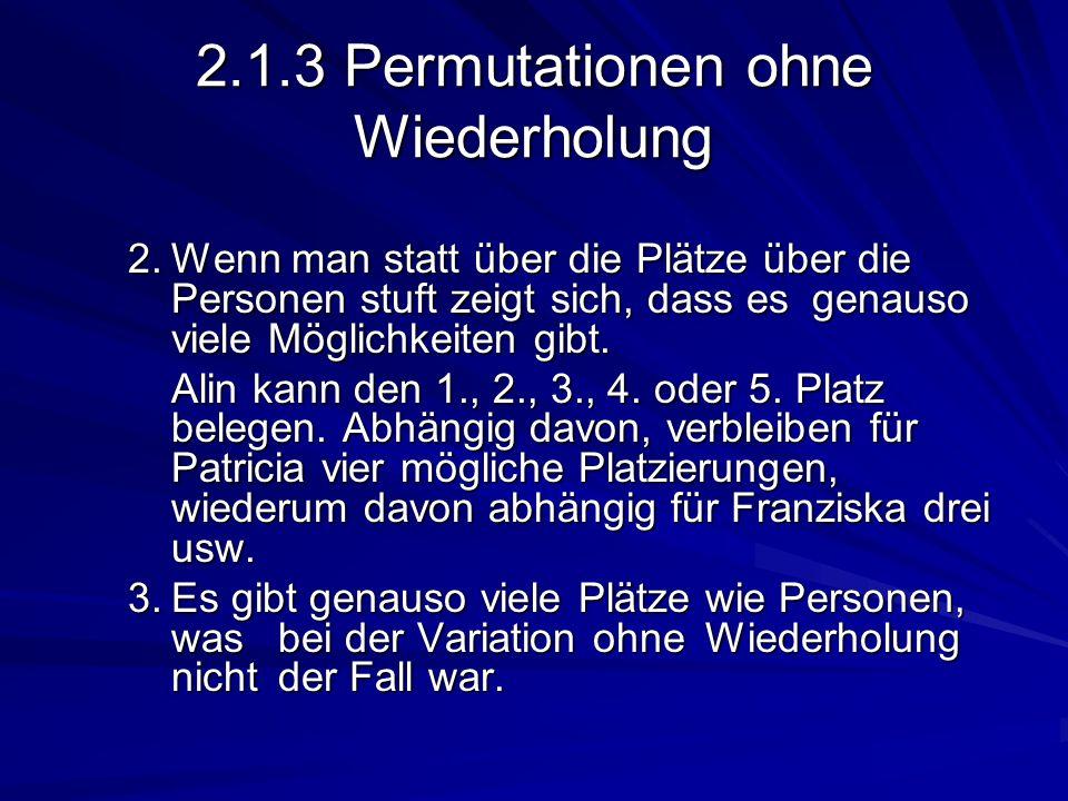 2.1.3 Permutationen ohne Wiederholung 2.Wenn man statt über die Plätze über die Personen stuft zeigt sich, dass es genauso viele Möglichkeiten gibt. 2