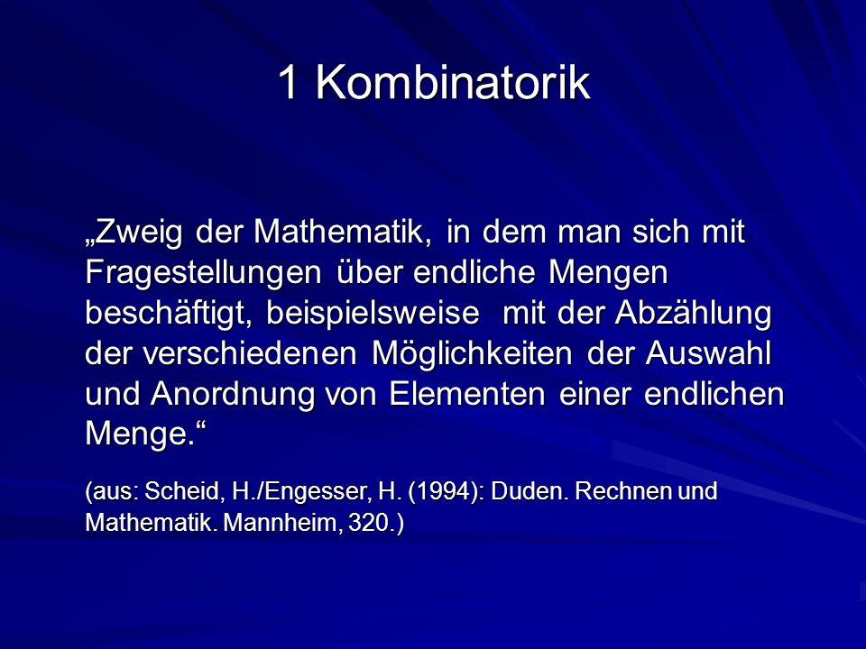 1 Kombinatorik Zweig der Mathematik, in dem man sich mit Fragestellungen über endliche Mengen beschäftigt, beispielsweise mit der Abzählung der versch
