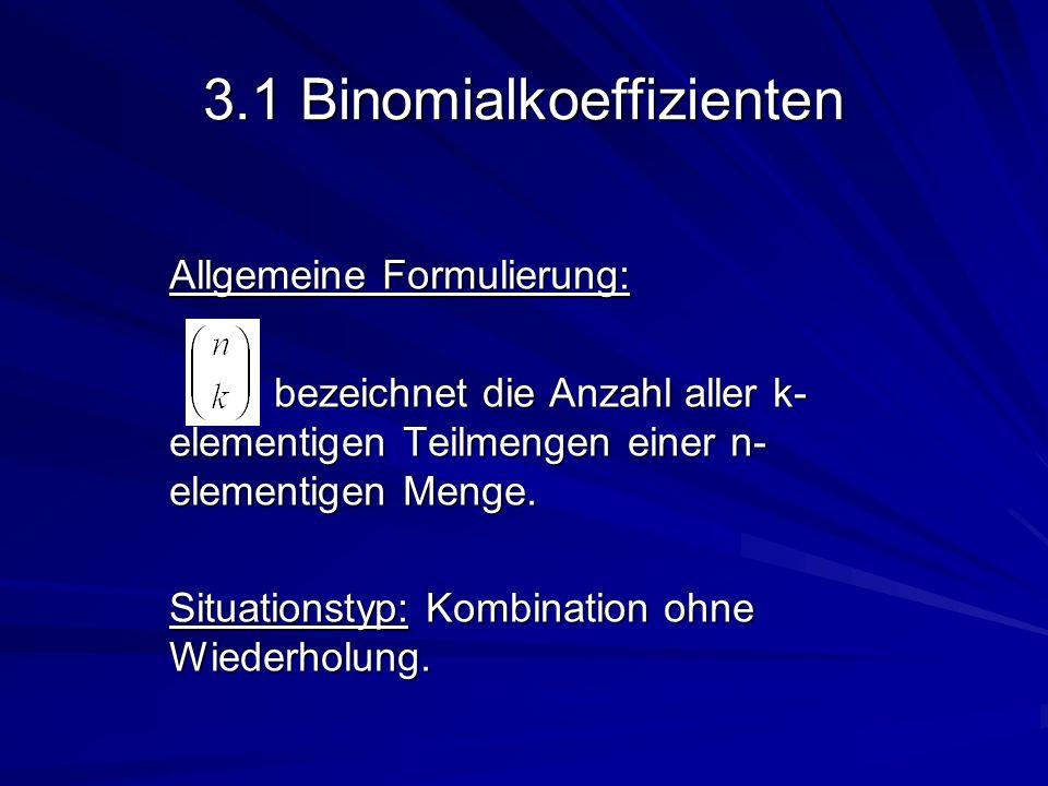 3.1 Binomialkoeffizienten Allgemeine Formulierung: bezeichnet die Anzahl aller k- elementigen Teilmengen einer n- elementigen Menge. bezeichnet die An