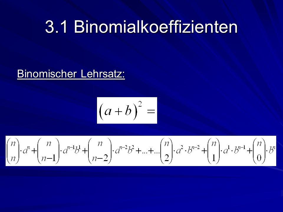 3.1 Binomialkoeffizienten Binomischer Lehrsatz: