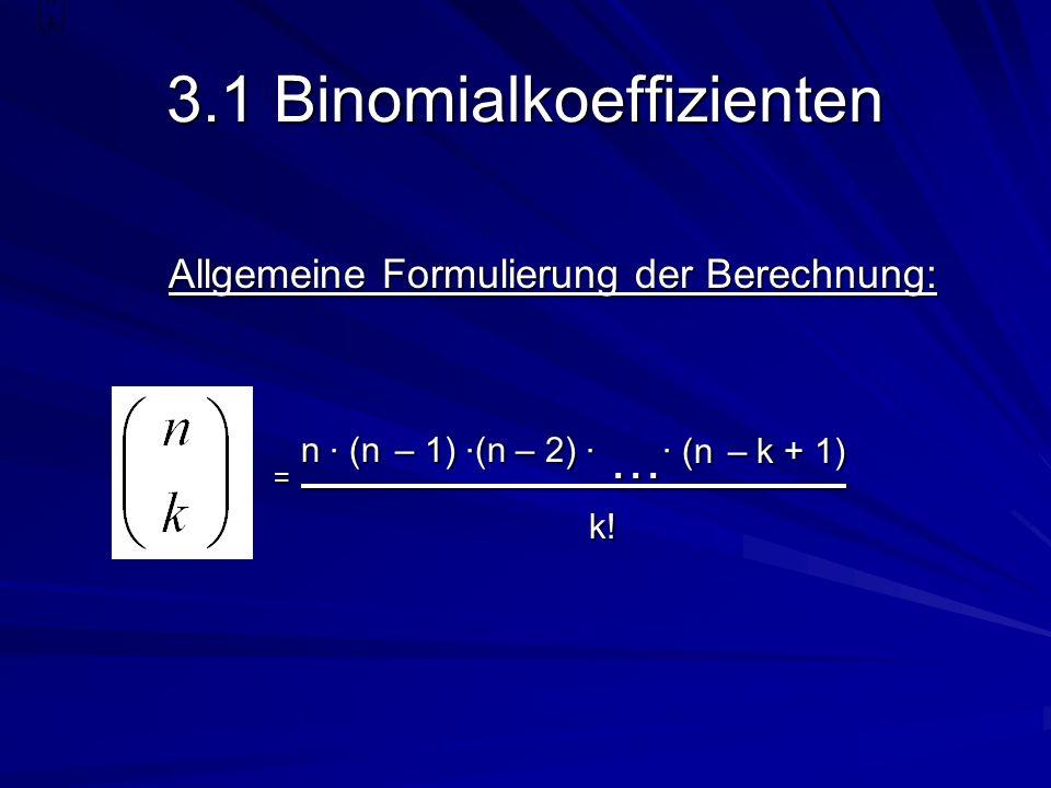 3.1 Binomialkoeffizienten Allgemeine Formulierung der Berechnung: = n (n – 1) (n – 2) … (n – k + 1) = n (n – 1) (n – 2) … (n – k + 1) k! k!