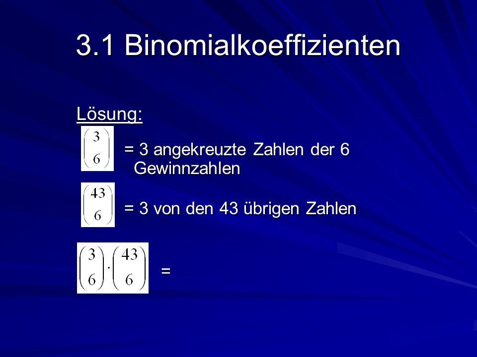 3.1 Binomialkoeffizienten Lösung: = 3 angekreuzte Zahlen der 6 Gewinnzahlen = 3 von den 43 übrigen Zahlen =