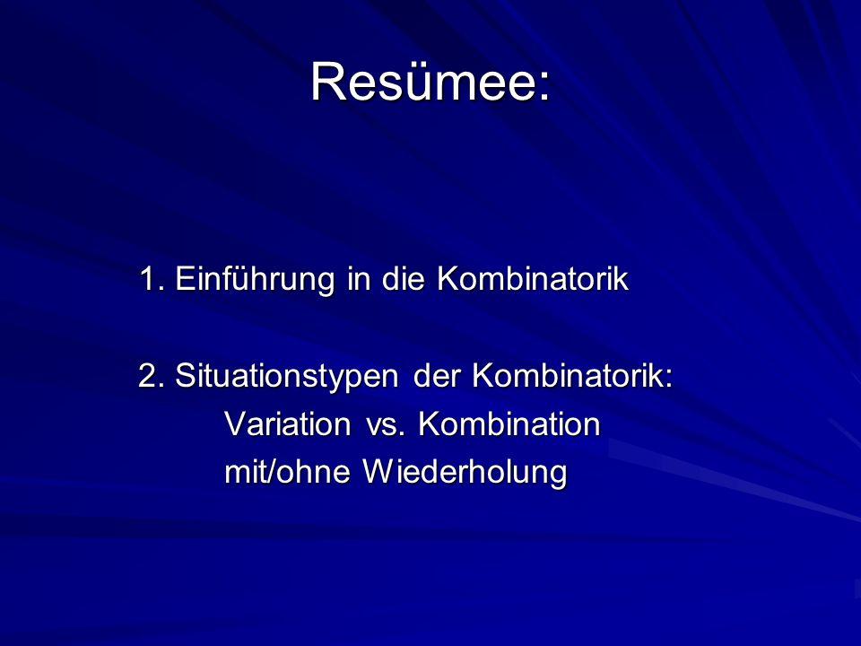 Resümee: 1. Einführung in die Kombinatorik 2. Situationstypen der Kombinatorik: Variation vs. Kombination mit/ohne Wiederholung