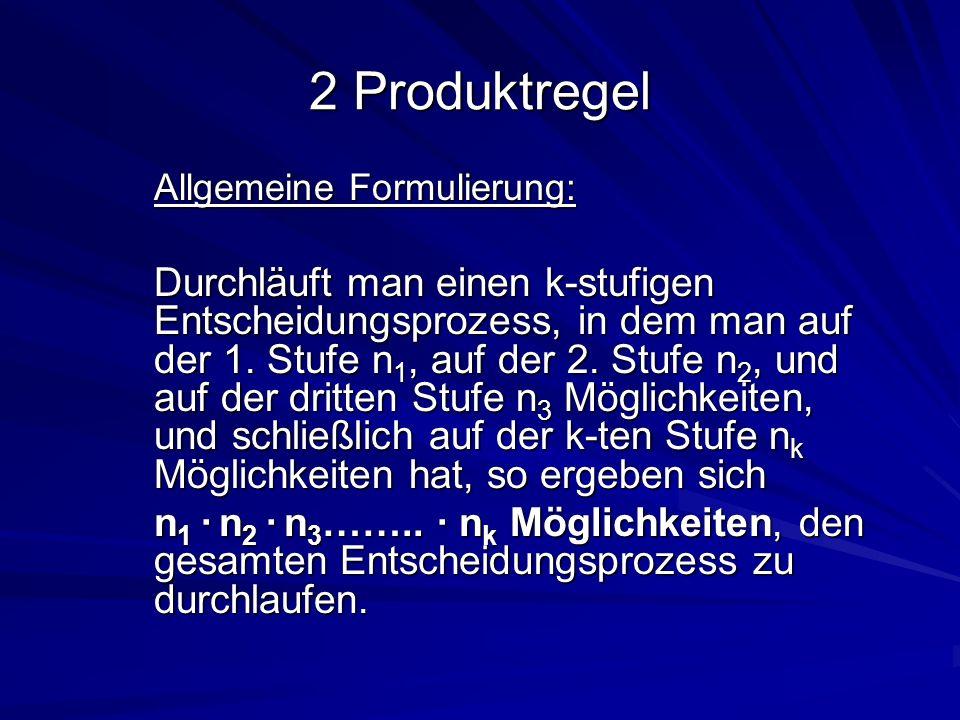 2 Produktregel Allgemeine Formulierung: Durchläuft man einen k-stufigen Entscheidungsprozess, in dem man auf der 1. Stufe n 1, auf der 2. Stufe n 2, u