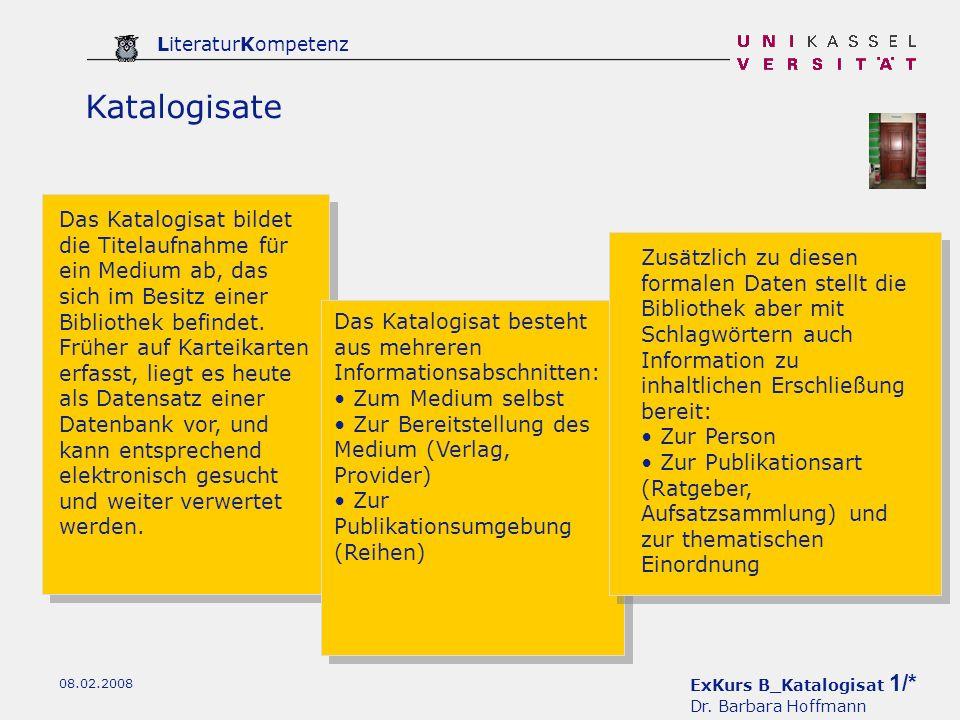 ExKurs B_Katalogisat 1/* Dr. Barbara Hoffmann LiteraturKompetenz 08.02.2008 Katalogisate Das Katalogisat bildet die Titelaufnahme für ein Medium ab, d