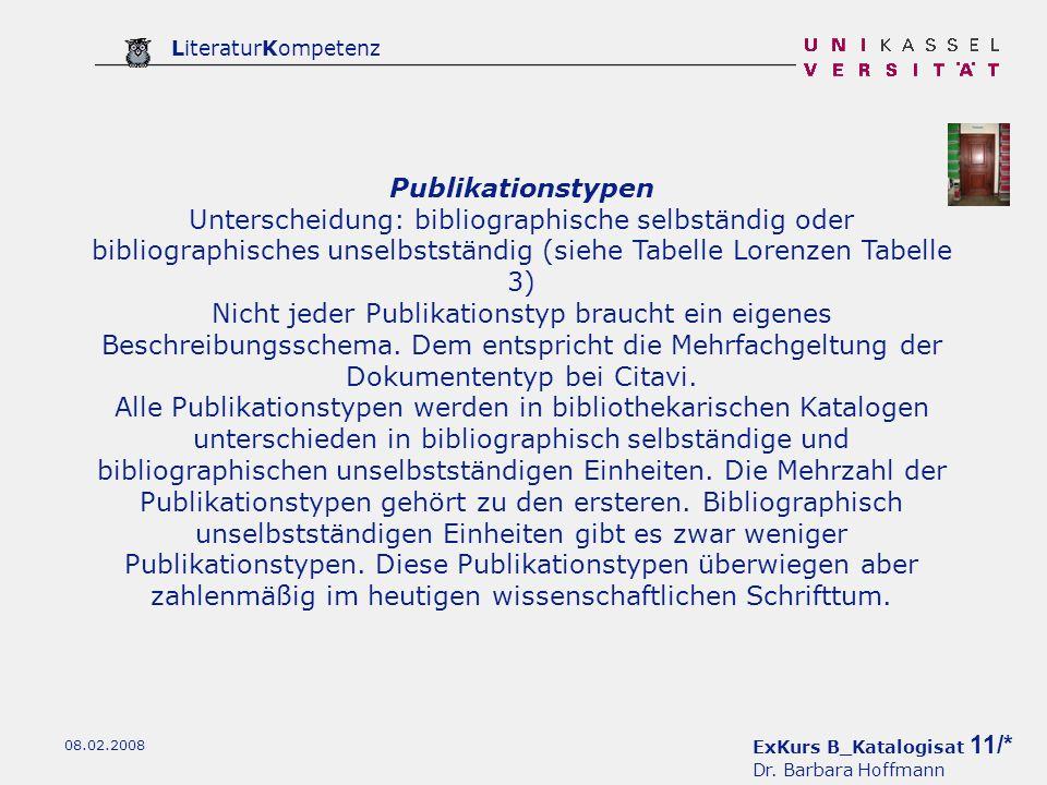 ExKurs B_Katalogisat 11/* Dr. Barbara Hoffmann LiteraturKompetenz 08.02.2008 Publikationstypen Unterscheidung: bibliographische selbständig oder bibli