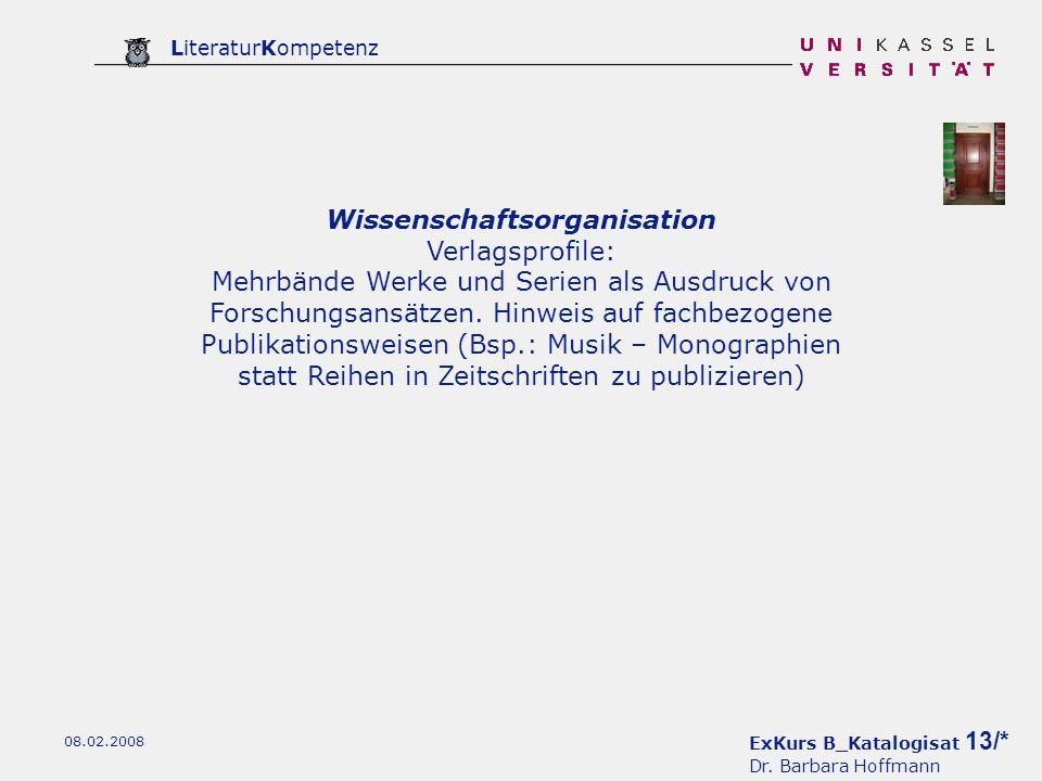 ExKurs B_Katalogisat 13/* Dr. Barbara Hoffmann LiteraturKompetenz 08.02.2008 Wissenschaftsorganisation Verlagsprofile: Mehrbände Werke und Serien als