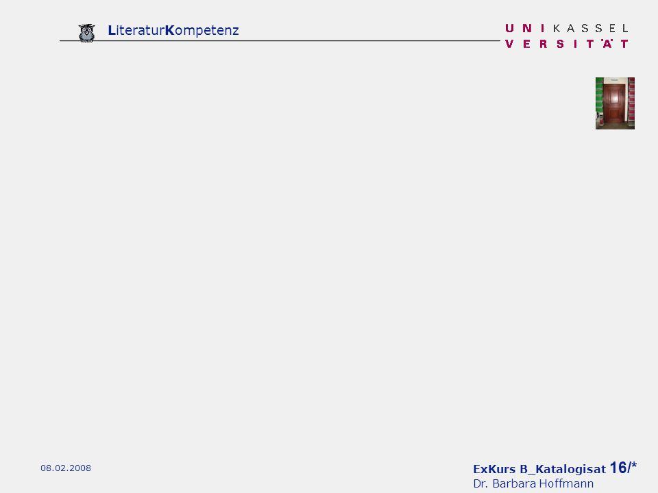 ExKurs B_Katalogisat 16/* Dr. Barbara Hoffmann LiteraturKompetenz 08.02.2008