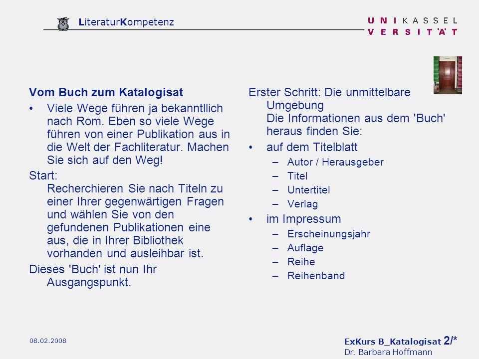 ExKurs B_Katalogisat 2/* Dr. Barbara Hoffmann LiteraturKompetenz 08.02.2008 Vom Buch zum Katalogisat Viele Wege führen ja bekanntllich nach Rom. Eben