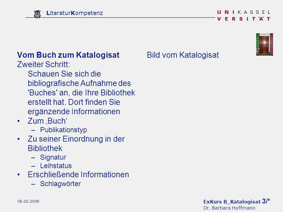 ExKurs B_Katalogisat 3/* Dr. Barbara Hoffmann LiteraturKompetenz 08.02.2008 Vom Buch zum Katalogisat Zweiter Schritt: Schauen Sie sich die bibliografi