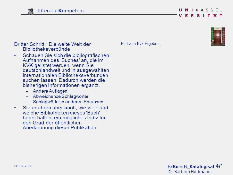 ExKurs B_Katalogisat 4/* Dr. Barbara Hoffmann LiteraturKompetenz 08.02.2008 Dritter Schritt: Die weite Welt der Bibliotheksverbünde Schauen Sie sich d