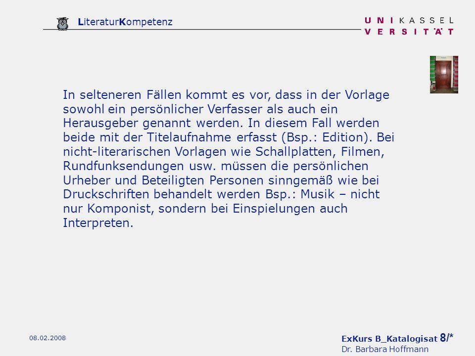 ExKurs B_Katalogisat 8/* Dr. Barbara Hoffmann LiteraturKompetenz 08.02.2008 In selteneren Fällen kommt es vor, dass in der Vorlage sowohl ein persönli