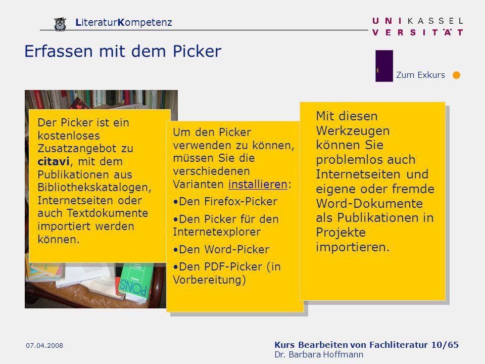 Kurs Bearbeiten von Fachliteratur 10/65 Dr. Barbara Hoffmann LiteraturKompetenz 07.04.2008 Erfassen mit dem Picker Zum Exkurs Der Picker ist ein koste