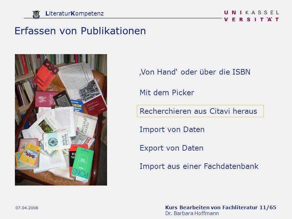 Kurs Bearbeiten von Fachliteratur 11/65 Dr. Barbara Hoffmann LiteraturKompetenz 07.04.2008 Von Hand oder über die ISBN Mit dem Picker Recherchieren au