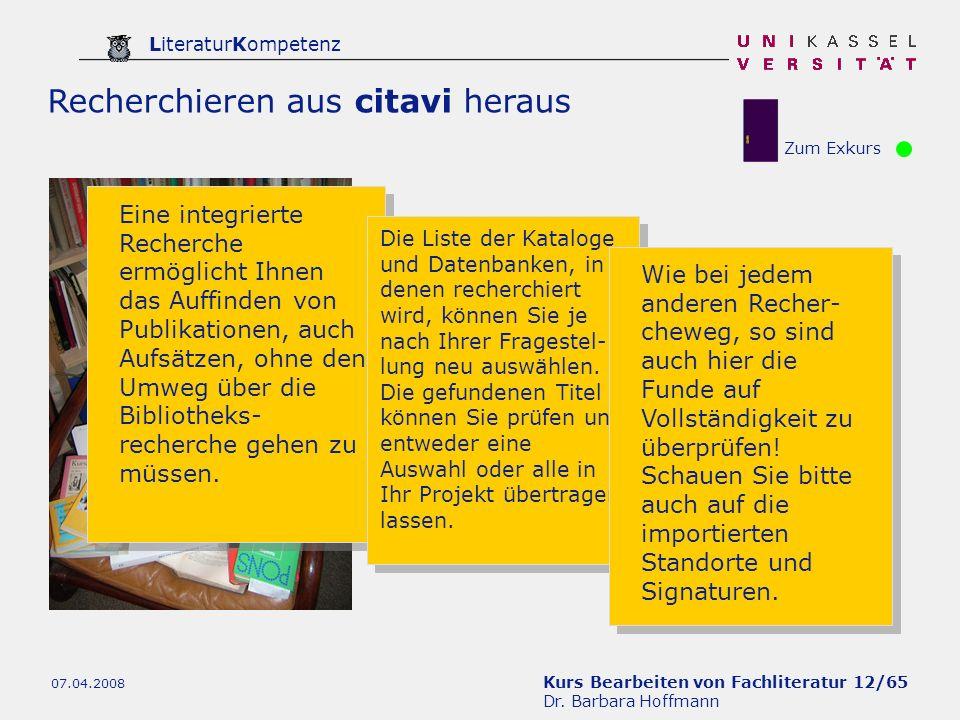 Kurs Bearbeiten von Fachliteratur 12/65 Dr. Barbara Hoffmann LiteraturKompetenz 07.04.2008 Recherchieren aus citavi heraus Zum Exkurs Eine integrierte