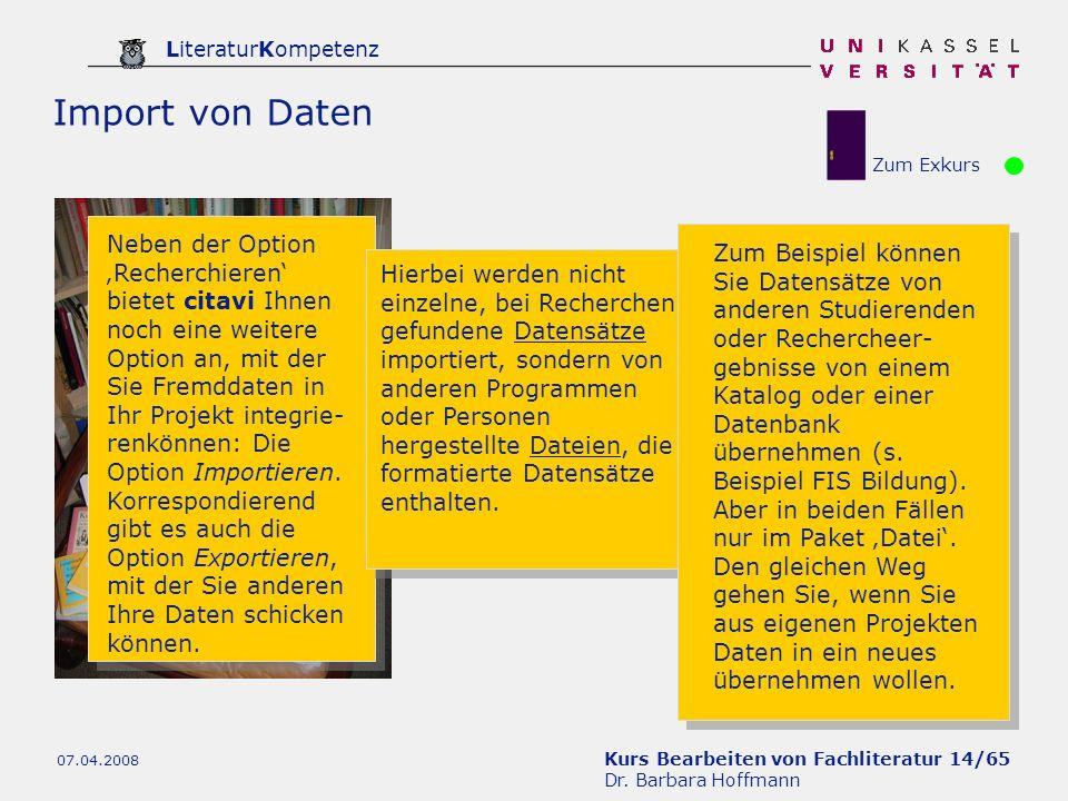 Kurs Bearbeiten von Fachliteratur 14/65 Dr. Barbara Hoffmann LiteraturKompetenz 07.04.2008 Import von Daten Zum Exkurs Neben der Option Recherchieren