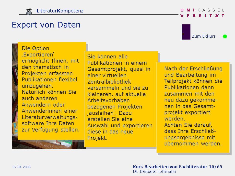 Kurs Bearbeiten von Fachliteratur 16/65 Dr. Barbara Hoffmann LiteraturKompetenz 07.04.2008 Export von Daten Die Option Exportieren ermöglicht Ihnen, m