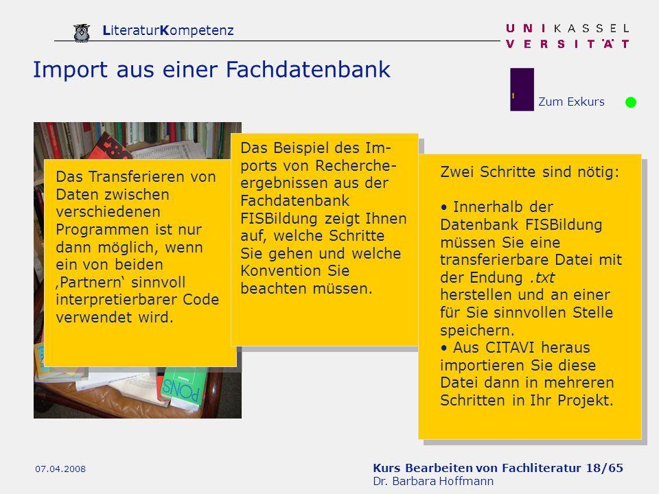 Kurs Bearbeiten von Fachliteratur 18/65 Dr. Barbara Hoffmann LiteraturKompetenz 07.04.2008 Import aus einer Fachdatenbank Zum Exkurs Das Transferieren