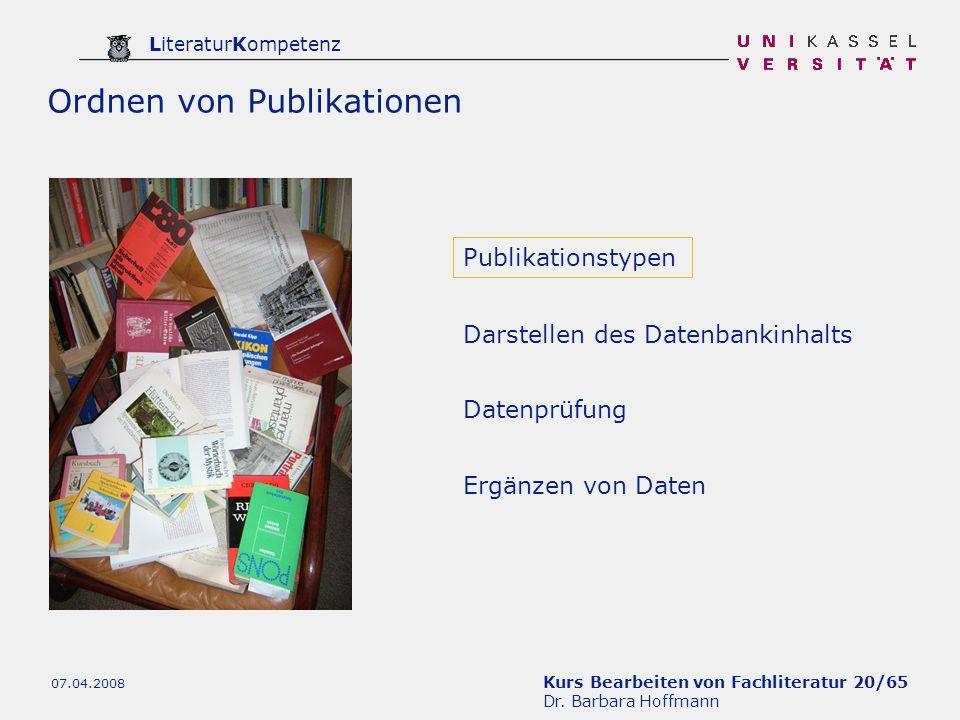 Kurs Bearbeiten von Fachliteratur 20/65 Dr. Barbara Hoffmann LiteraturKompetenz 07.04.2008 Publikationstypen Datenprüfung Ergänzen von Daten Darstelle