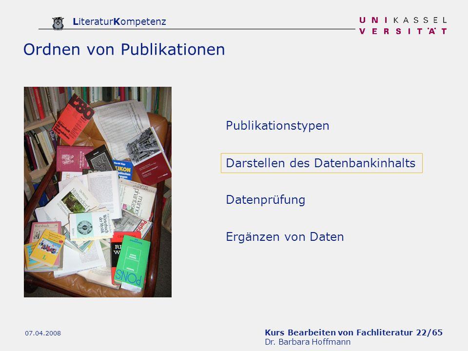 Kurs Bearbeiten von Fachliteratur 22/65 Dr. Barbara Hoffmann LiteraturKompetenz 07.04.2008 Publikationstypen Datenprüfung Ergänzen von Daten Darstelle