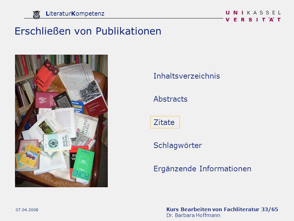 Kurs Bearbeiten von Fachliteratur 33/65 Dr. Barbara Hoffmann LiteraturKompetenz 07.04.2008 Inhaltsverzeichnis Zitate Ergänzende Informationen Abstract