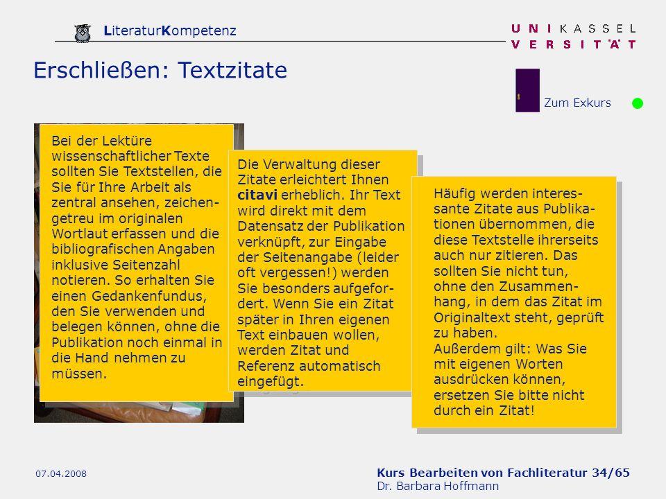 Kurs Bearbeiten von Fachliteratur 34/65 Dr. Barbara Hoffmann LiteraturKompetenz 07.04.2008 Erschließen: Textzitate Bei der Lektüre wissenschaftlicher