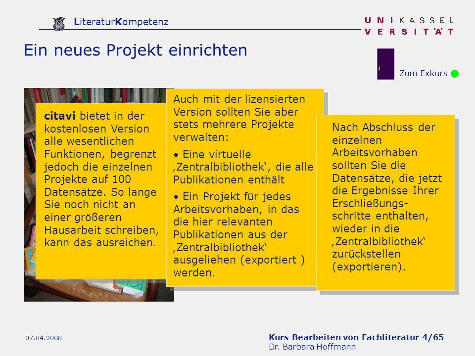 Kurs Bearbeiten von Fachliteratur 4/65 Dr. Barbara Hoffmann LiteraturKompetenz 07.04.2008 Ein neues Projekt einrichten citavi bietet in der kostenlose