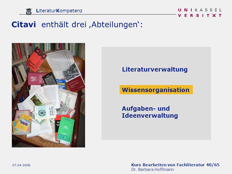 Kurs Bearbeiten von Fachliteratur 40/65 Dr. Barbara Hoffmann LiteraturKompetenz 07.04.2008 Citavi enthält drei Abteilungen: Literaturverwaltung Wissen