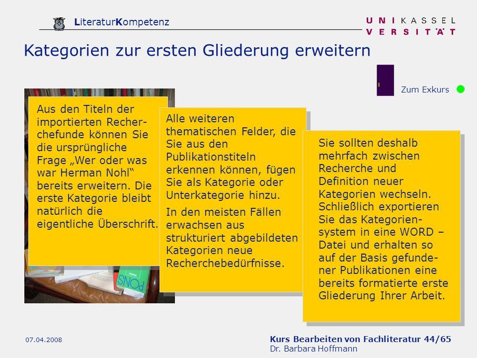 Kurs Bearbeiten von Fachliteratur 44/65 Dr. Barbara Hoffmann LiteraturKompetenz 07.04.2008 Kategorien zur ersten Gliederung erweitern Zum Exkurs Aus d