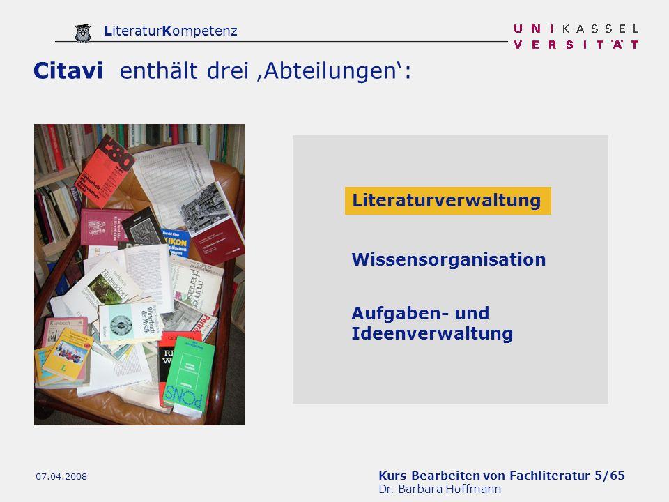 Kurs Bearbeiten von Fachliteratur 5/65 Dr. Barbara Hoffmann LiteraturKompetenz 07.04.2008 Citavi enthält drei Abteilungen: Literaturverwaltung Wissens