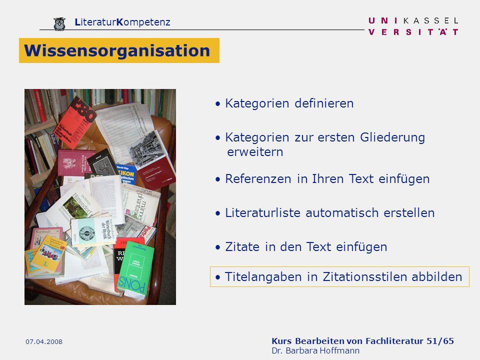 Kurs Bearbeiten von Fachliteratur 51/65 Dr. Barbara Hoffmann LiteraturKompetenz 07.04.2008 Referenzen in Ihren Text einfügen Literaturliste automatisc