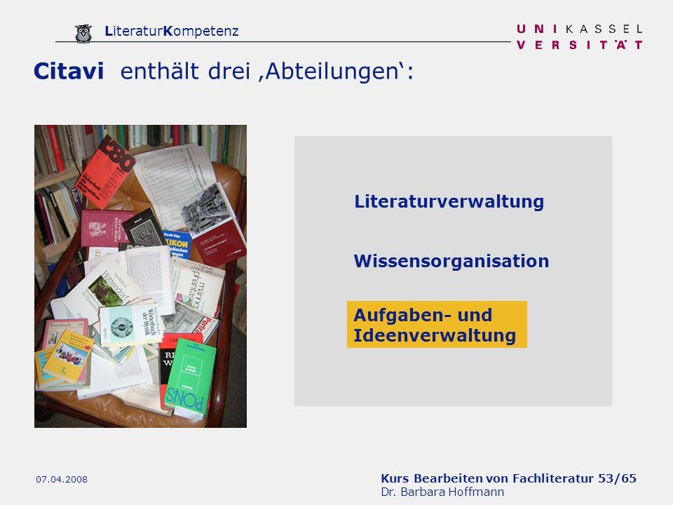 Kurs Bearbeiten von Fachliteratur 53/65 Dr. Barbara Hoffmann LiteraturKompetenz 07.04.2008 Citavi enthält drei Abteilungen: Literaturverwaltung Wissen