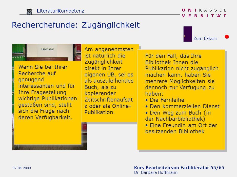 Kurs Bearbeiten von Fachliteratur 55/65 Dr. Barbara Hoffmann LiteraturKompetenz 07.04.2008 Recherchefunde: Zugänglichkeit Wenn Sie bei Ihrer Recherche
