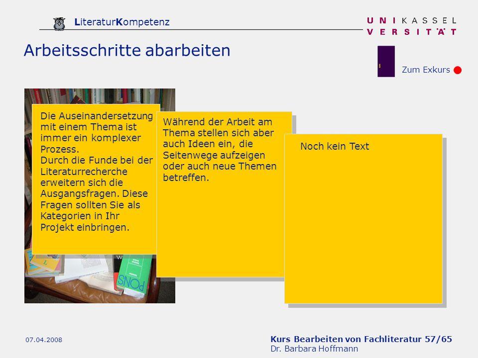 Kurs Bearbeiten von Fachliteratur 57/65 Dr. Barbara Hoffmann LiteraturKompetenz 07.04.2008 Die Auseinandersetzung mit einem Thema ist immer ein komple