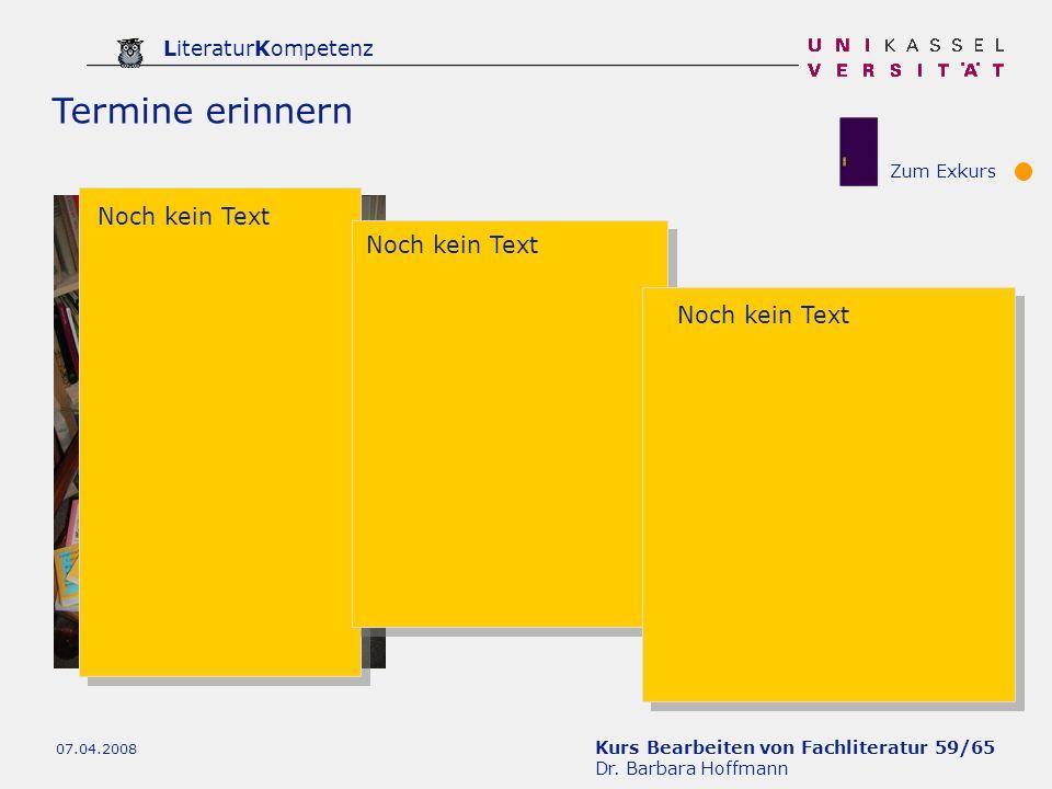 Kurs Bearbeiten von Fachliteratur 59/65 Dr. Barbara Hoffmann LiteraturKompetenz 07.04.2008 Termine erinnern Noch kein Text Zum Exkurs