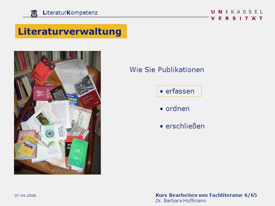 Kurs Bearbeiten von Fachliteratur 6/65 Dr. Barbara Hoffmann LiteraturKompetenz 07.04.2008 ordnen erschließen Wie Sie Publikationen erfassen Literaturv