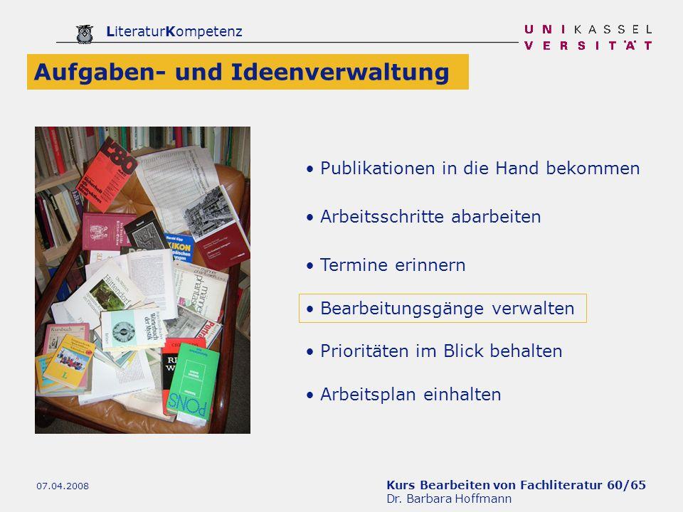 Kurs Bearbeiten von Fachliteratur 60/65 Dr. Barbara Hoffmann LiteraturKompetenz 07.04.2008 Publikationen in die Hand bekommen Arbeitsschritte abarbeit