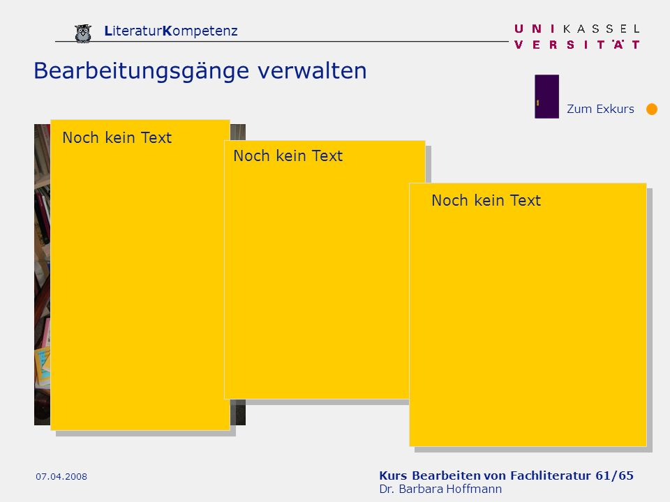 Kurs Bearbeiten von Fachliteratur 61/65 Dr. Barbara Hoffmann LiteraturKompetenz 07.04.2008 Bearbeitungsgänge verwalten Noch kein Text Zum Exkurs