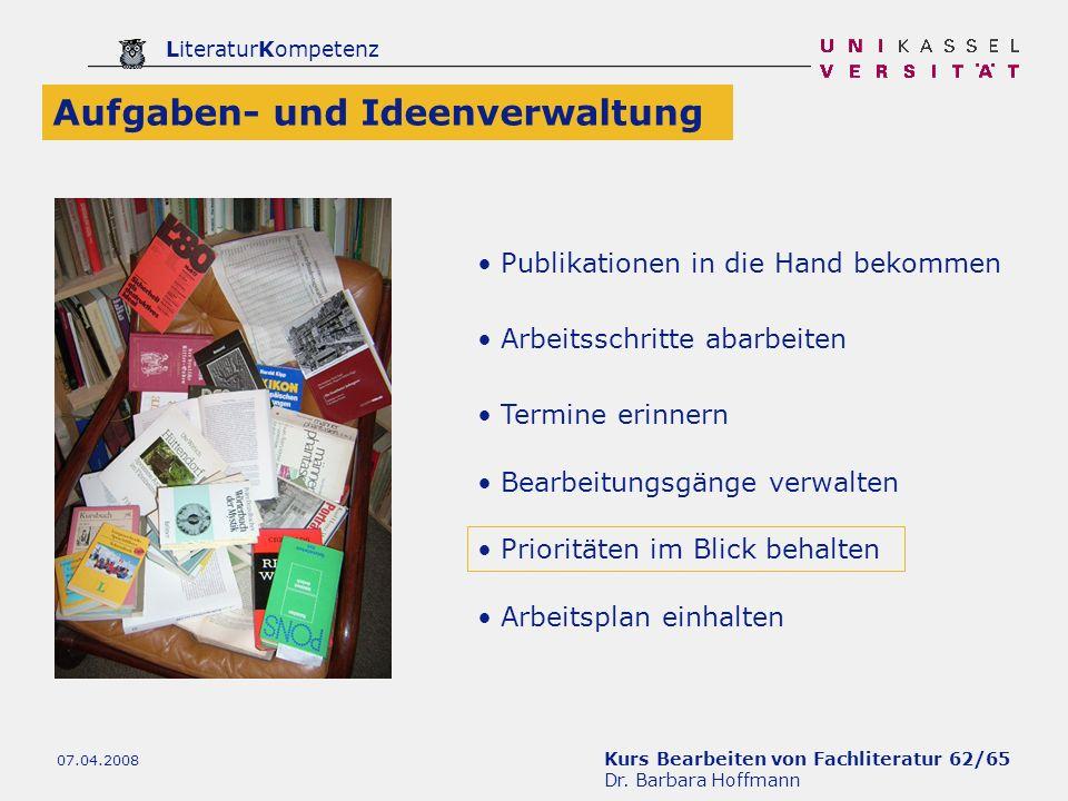 Kurs Bearbeiten von Fachliteratur 62/65 Dr. Barbara Hoffmann LiteraturKompetenz 07.04.2008 Publikationen in die Hand bekommen Arbeitsschritte abarbeit