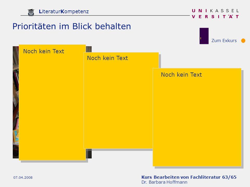 Kurs Bearbeiten von Fachliteratur 63/65 Dr. Barbara Hoffmann LiteraturKompetenz 07.04.2008 Prioritäten im Blick behalten Noch kein Text Zum Exkurs