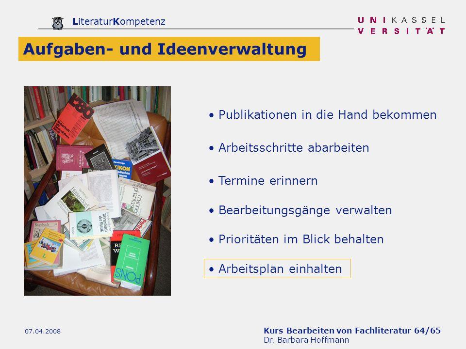 Kurs Bearbeiten von Fachliteratur 64/65 Dr. Barbara Hoffmann LiteraturKompetenz 07.04.2008 Publikationen in die Hand bekommen Arbeitsschritte abarbeit