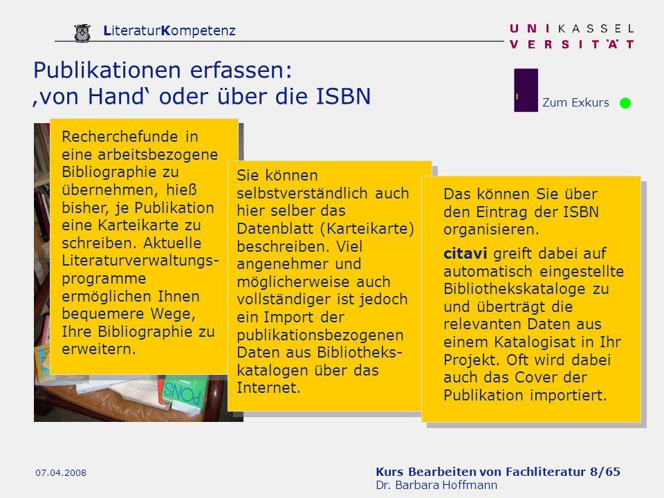 Kurs Bearbeiten von Fachliteratur 8/65 Dr. Barbara Hoffmann LiteraturKompetenz 07.04.2008 Publikationen erfassen: von Hand oder über die ISBN Recherch