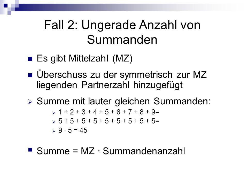 Fall 2: Ungerade Anzahl von Summanden Es gibt Mittelzahl (MZ) Überschuss zu der symmetrisch zur MZ liegenden Partnerzahl hinzugefügt Summe mit lauter