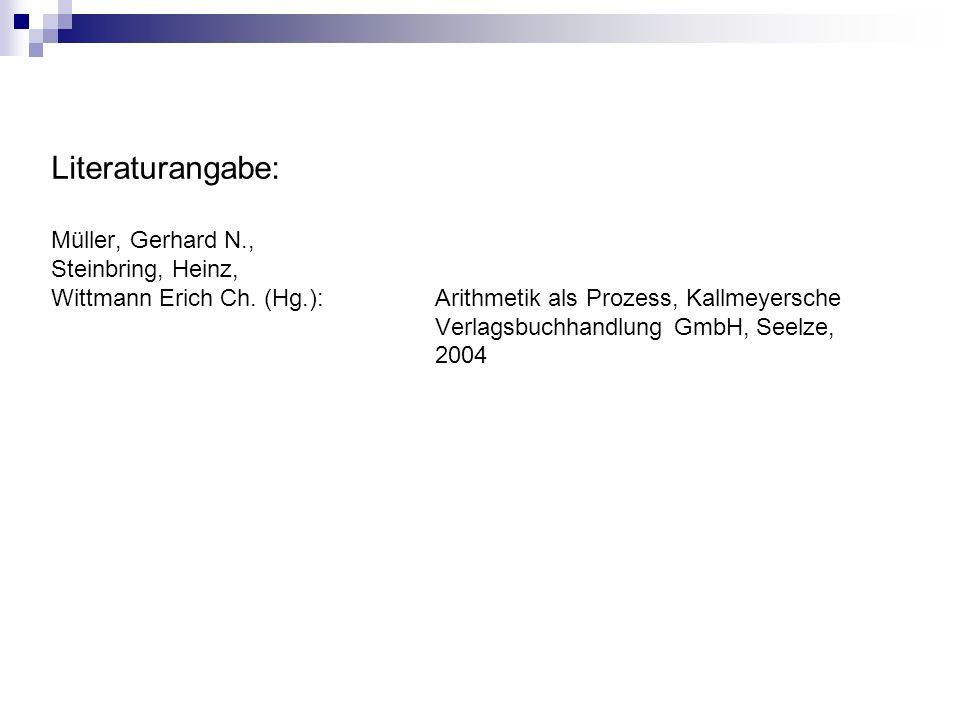 Literaturangabe: Müller, Gerhard N., Steinbring, Heinz, Wittmann Erich Ch. (Hg.): Arithmetik als Prozess, Kallmeyersche Verlagsbuchhandlung GmbH, Seel