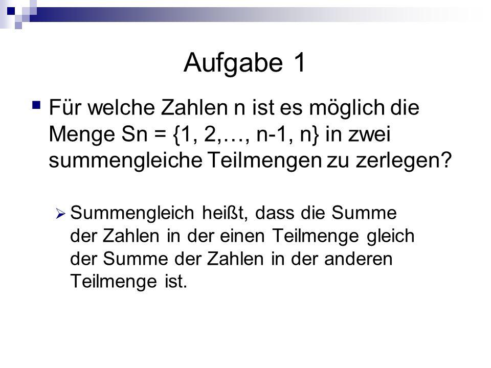 Aufgabe 1 Für welche Zahlen n ist es möglich die Menge Sn = {1, 2,…, n-1, n} in zwei summengleiche Teilmengen zu zerlegen? Summengleich heißt, dass di