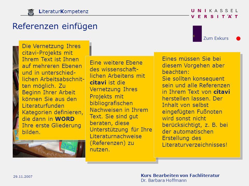 Kurs Bearbeiten von Fachliteratur Dr. Barbara Hoffmann LiteraturKompetenz 29.11.2007 Referenzen einfügen Die Vernetzung Ihres citavi-Projekts mit Ihre