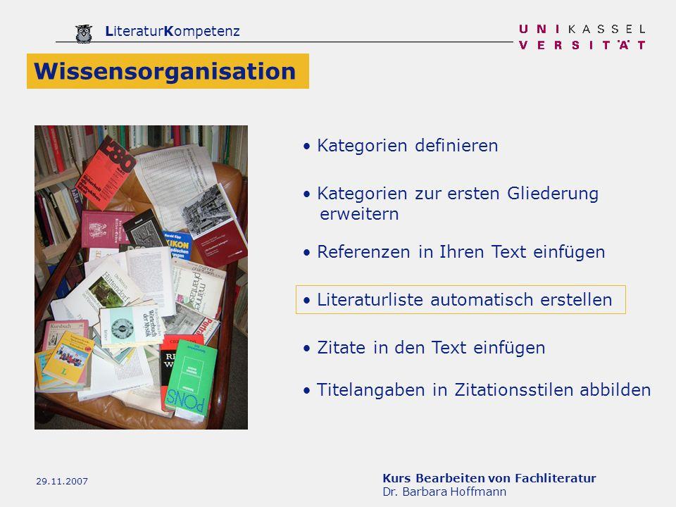 Kurs Bearbeiten von Fachliteratur Dr. Barbara Hoffmann LiteraturKompetenz 29.11.2007 Referenzen in Ihren Text einfügen Literaturliste automatisch erst