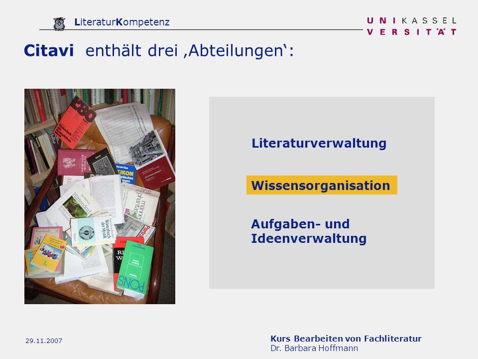 Kurs Bearbeiten von Fachliteratur Dr. Barbara Hoffmann LiteraturKompetenz 29.11.2007 Citavi enthält drei Abteilungen: Literaturverwaltung Wissensorgan
