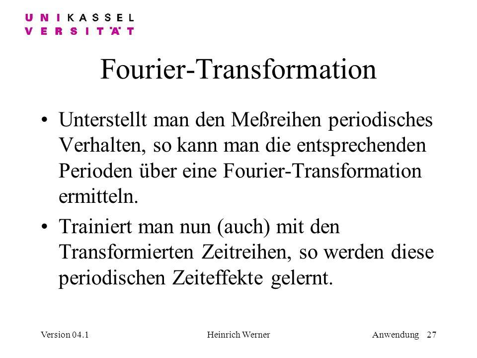 Version 04.1Heinrich WernerAnwendung 27 Fourier-Transformation Unterstellt man den Meßreihen periodisches Verhalten, so kann man die entsprechenden Perioden über eine Fourier-Transformation ermitteln.